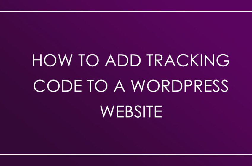 How to add tracking code to a wordpress website.