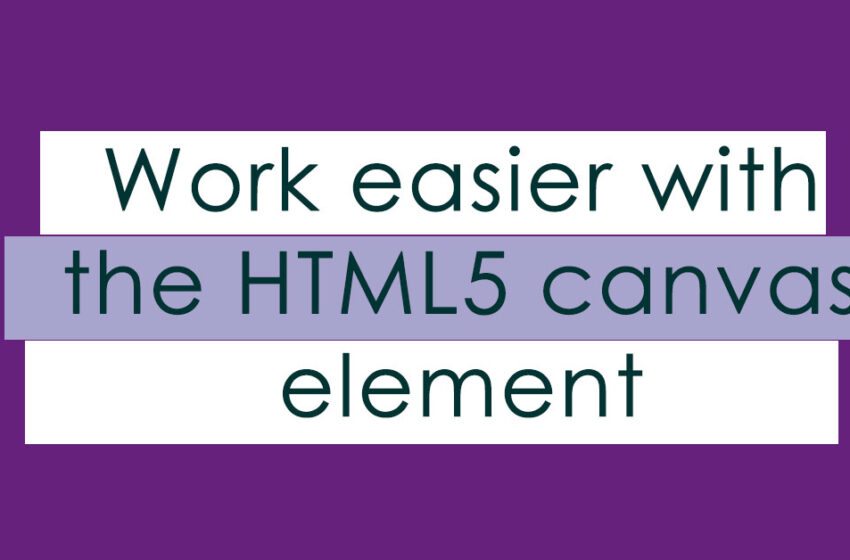 Work easier with the HTML5 canvas element